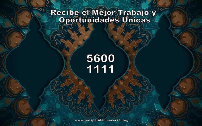 RECIBE EL MEJOR TRABAJO Y OPORTUNIDADES ÚNICAS - PROSPERIDAD UNIVERSAL- CÓDIGOS SAGRADOS 5600- 1111 - www.prosperidaduniversal-org