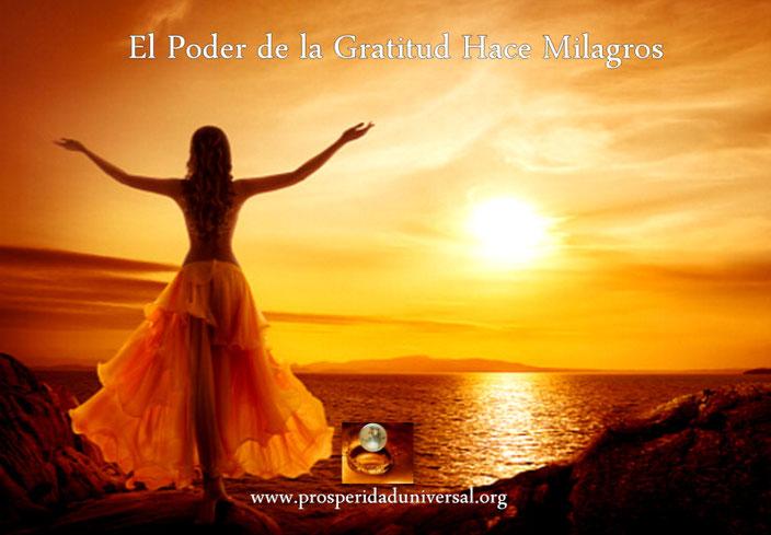 EL PODER DE LA GRATITUD, AGRADECIMIENTO, GRACIAS, ABRE LAS PUERTAS DE LOS MILAGROS . PROSPERIDAD UNIVERSAL- www.prosperidaduniversal.org