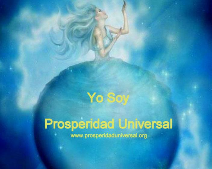 YO SOY PROSPERIDAD UNIVERSAL - DECRETOS  E INVOCACIONES PODEROSOS PARA VIVIR UNA VIDA DE OPULENCIA, ABUNDANCIA, RIQUEZA Y FELICIDAD - www.prosperidaduniversal.org