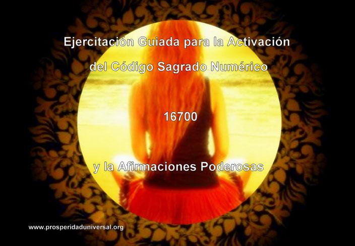 EJERCITACIÓN GUIADA - CÓDIGO SAGRADO DE ACTIVACIÓN 16700 PARA ATRAER Y CONSEGUIR EL MEJOR EMPLEO - AFIRMACIONES PODEROSAS PARA EL ÉXITO Y LA PROSPERIDAD MÉTODO CREADO POR PROSPERIDAD UNIVERSAL - PROSPERIDAD UNIVERSAL