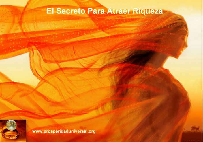 EL SECRETO PARA ATRAER RIQUEZA - PROSPERIDAD UNIVERSAL - PROSPERIDAD- ABUNDANCIA- ÉXITO- DINERO- ORO- BIENESTAR- CRECIMENTO ECONÓMICO- WWW.PROSPERIDADUNIVERSAL.ORG