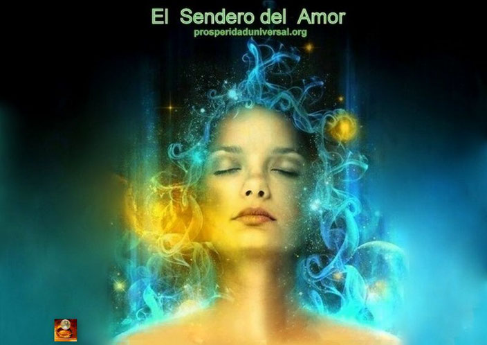EL SENDERO DEL AMOR - PROSPERIDADUNIVERSAL - www.prosperidaduniversal.org