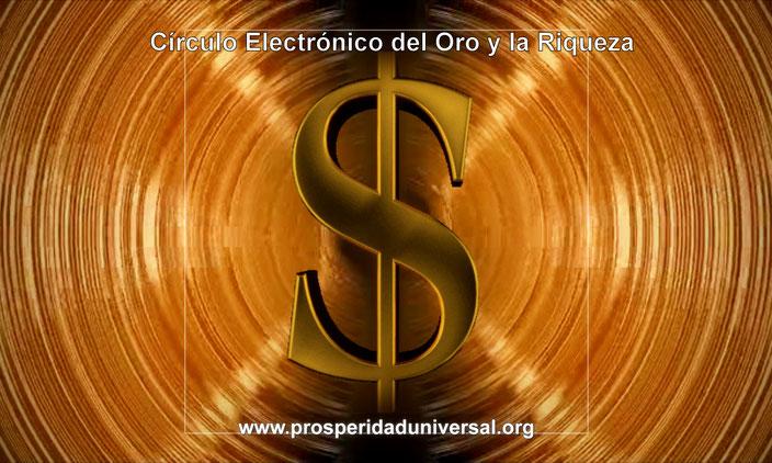 CÍRCULO ELECTRÓNICO DEL ORO Y LA RIQUEZA - YO SOY - ENERGÍA DORADA - PROSPERIDAD UNIVERSAL - DECRETO PODEROSO DEL CÍRCULO ELECTRÓNICO - www.prosperidad universal.org