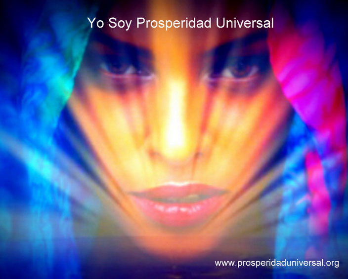YO SOY PROSPERIDAD UNIVERSAL II- DECRETOS E INVOCACIONES PODEROSAS -www.prosperidad universal.org
