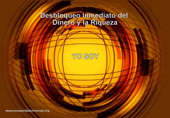 DESBLOQUEO INMEDIATO DEL DINERO Y LA RIQUEZA - YO SOY - PROSPERIDAD UNIVERSAL. MEDITACIÓN CON MÚSICA Y MENSAJE SUBLIMINAL- DECRETOS PODEROSOS YO SOY - www.prosperidaduniversal.org