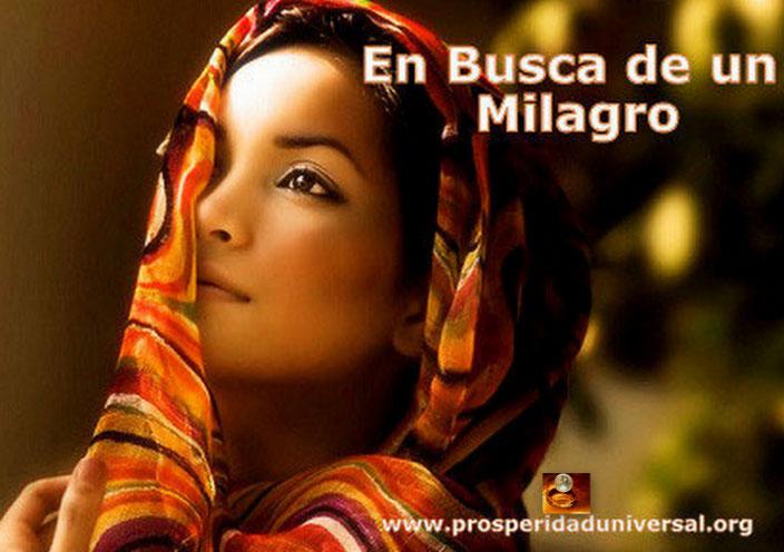 EN BUSCA DE UN MILAGRO A TRAVES DE LA FE SOBRE- NATURAL - PROSPERIDAD UNIVERSAL - www.prosperidaduniversal.org