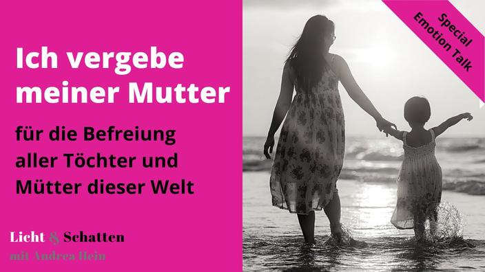 Ich vergebe meiner Mutter - für die Befreiung aller Mütter und Töchter dieser Welt