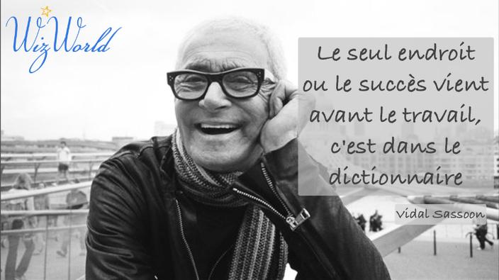 """""""Le seul endroit où le succès vient avant le travail, c'est le dictionnaire"""" Vidal Sasoon"""
