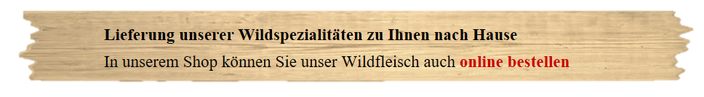 Wildfleisch, Wildbret vom Jäger kaufen, Wildbraten, Wildbratwurst, wild online