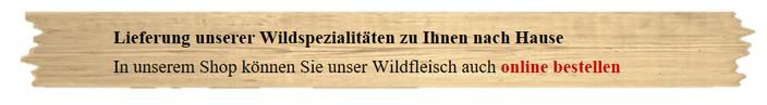 Wildfleisch, Wild, Wildspezialitäten in unserem Wildverkauf Online Shop kaufen