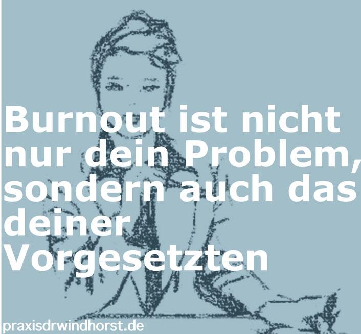 Burnout ist nicht nur dein problem, sondern auch das deiner Vorgesetzten. Managementseminare für Führungskräfte. Dr. Ariane Windhorst, Kommunikationstrainerin und Heilpraktikerin für Psychotherapie