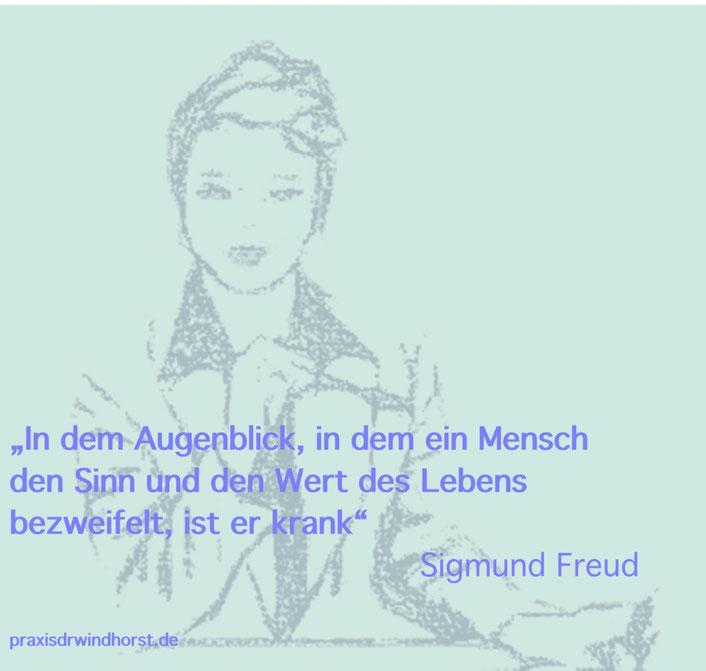In dem Augenblick, in dem ein Mensch den Sinn und Wert des Lebens bezweifelt, ist er krank - Sigmund Freud (praxisdrwindhorst - Heilpraxis für Psychotherapie in Hannover)
