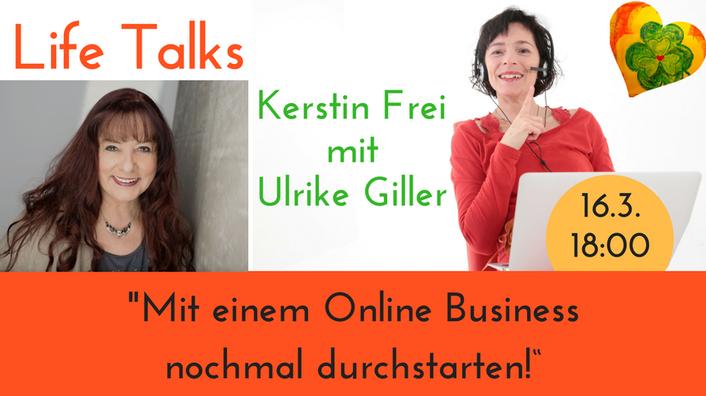 Ulrike Giller im Gespräch mit Kerstin Frei, Life Talk, Online Business, Selbständigkeit 50+