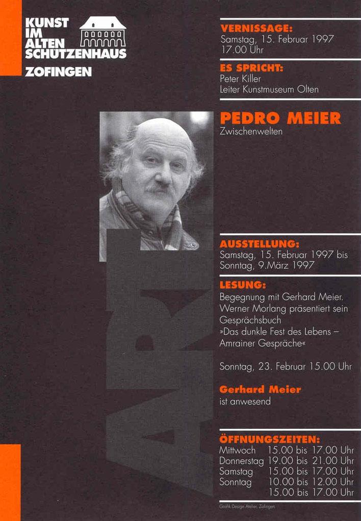 Pedro Meier – Kunsthaus Zofingen Solo-Ausstellung »Zwischenwelten« 1997. Lesung: Gerhard Meier / Werner Morlang »Das dunkle Fest des Lebens« – Suhrkamp - Zytglogge. Vernissage-Einführung: Peter Killer Konservator Kunstmuseum Olten ZH
