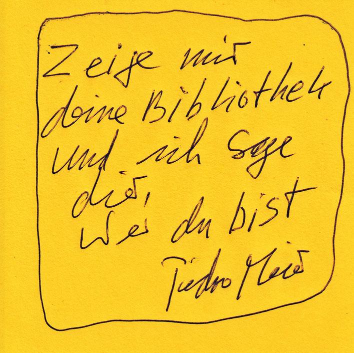 Pedro Meier Zitat – Zeige mir deine Bibliothek und ich sage dir, wer du bist – 2018 © Pedro Meier Multimedia Artist / ProLitteris Zürich – Gerhard Meier-Weg, Atelier – Niederbipp Bern Oberaargau