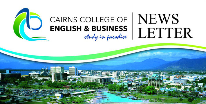 Cairns Coolege of English & Business News Letter