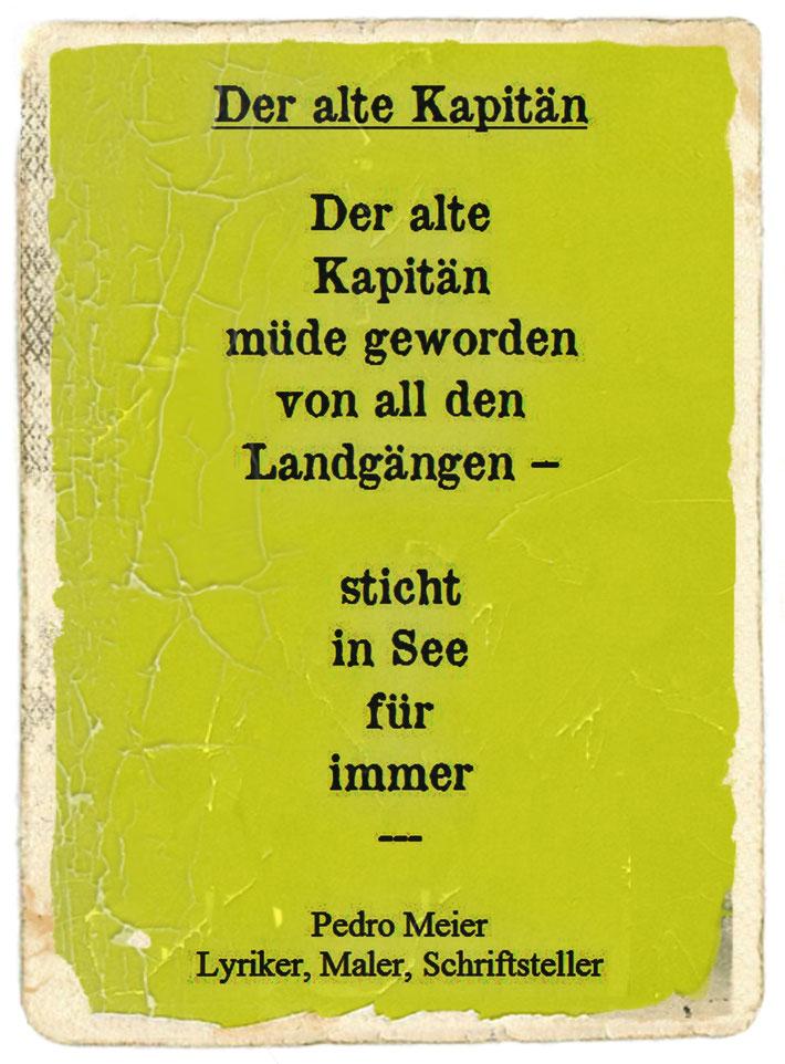 Pedro Meier Schriftsteller – Gedicht: Der alte Kapitän – Aus Gedicht-Zyklus: Frühe Gedichte – Amrain Verlag © Pedro Meier Lyriker, Maler, Autor. Ateliers: Niederbipp, Kunsthalle Olten, Bangkok BACC. Literatur, SIKART Zürich, ProLitteris www.Autorenwelt.de