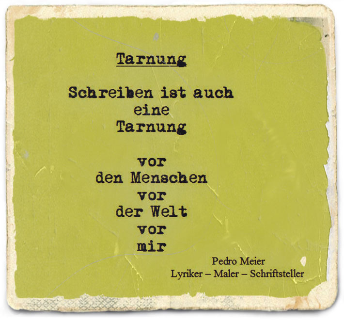 Pedro Meier Schriftsteller – Gedicht: TARNUNG – Aus Gedicht-Zyklus: Frühe Gedichte – Amrain Verlag – © Pedro Meier Lyriker, Maler, Autor. Ateliers: Niederbipp BE, Kunsthalle Olten, Bangkok BACC. Literatur, SIKART Zürich, ProLitteris – www.Autorenwelt.de