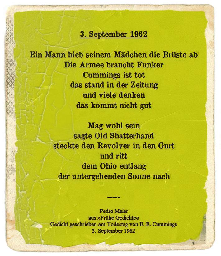 Pedro Meier – Gedicht: 3. September 1962, E. E. Cummings – aus Gedicht-Zyklus: Frühe Gedichte Amrain Verlag – © Pedro Meier Lyriker, Maler, Schriftsteller. Niederbipp, Kunsthalle Olten, Bangkok BACC. SIKART Zürich, Visarte, ProLitteris. www.Autorenwelt.de
