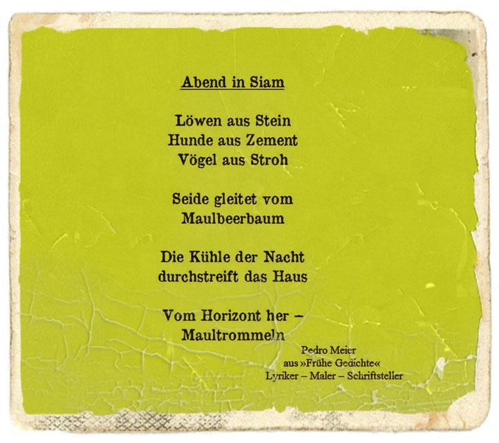 Pedro Meier – Abend in Siam (Gedicht) – aus Gedicht-Zyklus: Frühe Gedichte Amrain Verlag © Pedro Meier Lyriker, Maler, Schriftsteller. Ateliers: Niederbipp, Kunsthalle Olten, Bangkok BACC. SIKART Zürich, Visarte, ProLitteris Literatur. www.Autorenwelt.de