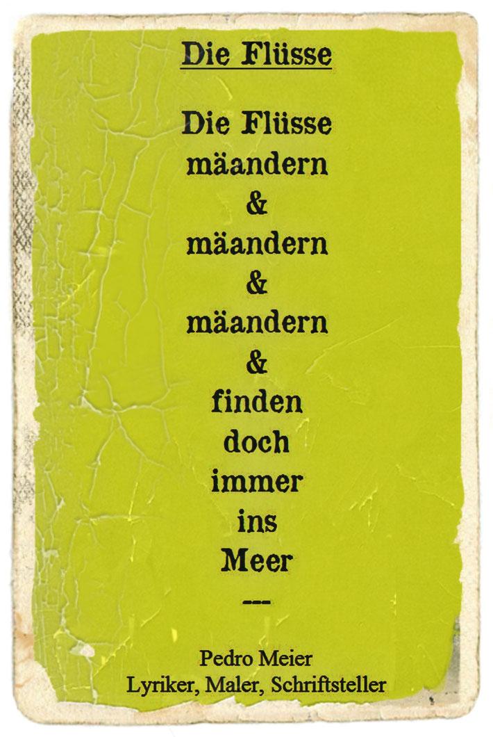Pedro Meier Schriftsteller – Gedicht: DIE FLÜSSE – Aus Gedicht-Zyklus: Frühe Gedichte – Amrain Verlag – © Pedro Meier Lyriker, Maler, Autor. Ateliers: Niederbipp, Kunsthalle Olten, Bangkok BACC. Literatur, SIKART Zürich, ProLitteris – www.Autorenwelt.de
