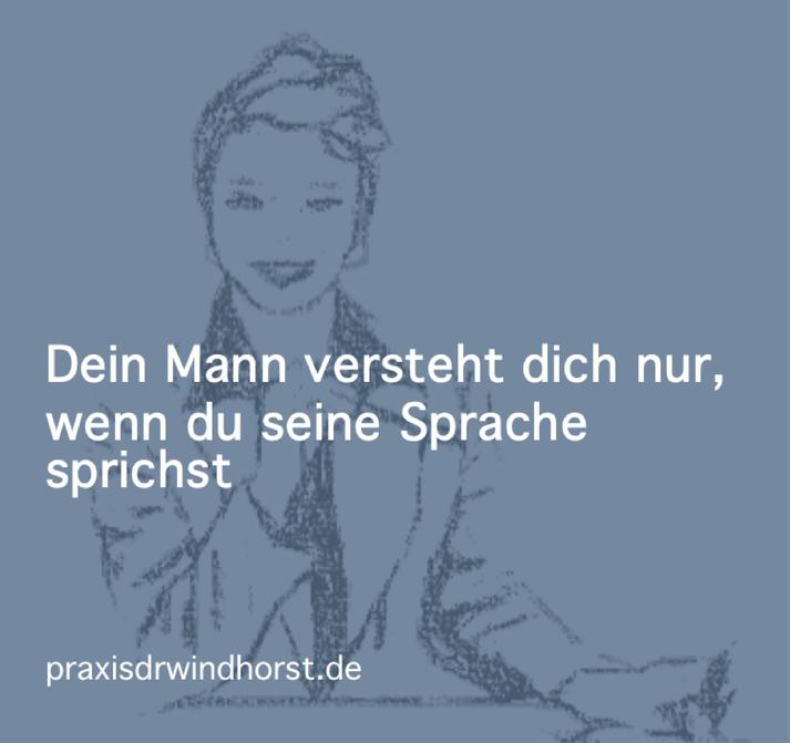 Dein Mann versteht dich nur, wenn du seine Sprache sprichst. Ariane@praxisdrwindhorst.de