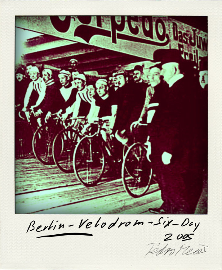 Pedro Meier – Berlin Velodrom – Six-Day altes Plakat um 1905 – Polaroid Diary 2005 by © Pedro Meier PhotoArt, Fotokünstler, Lyriker, Maler, Schriftsteller, Autor Amrain Verlag, Niederbipp, Olten, Bangkok BACC, SIKART Zürich ProLitteris. www.Autorenwelt.de