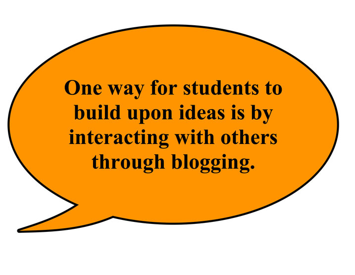 One way for students to build upon ideas is through blogging.