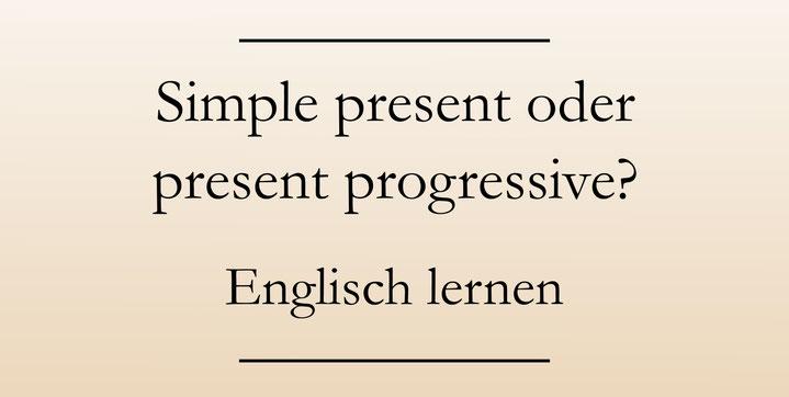 Englisch lernen: Übungen zu den englischen Zeiten der Gegenwart. Simple present und present progressive (continuous)