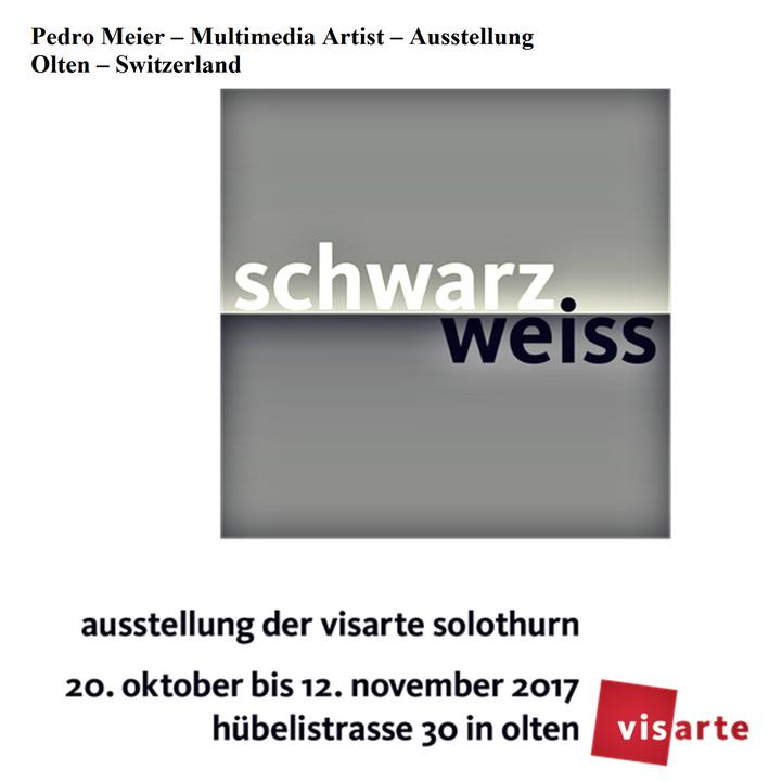Pedro Meier – Multimedia Artist – »SCHWARZ – WEISS« – Ausstellung VISARTE 2017 Kunstverein Olten – Switzerland – Oktober – November 2017 – Pedro Meier Multimedia Artist Gerhard Meier Weg Niederbipp – Olten – Bangkok