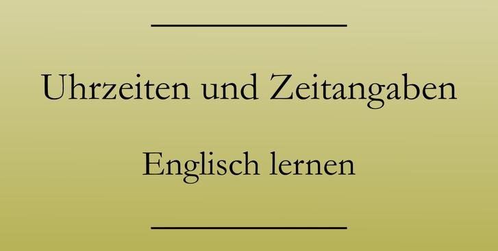 Zeitangaben auf Englisch, Englisch lernen. #englischlernen