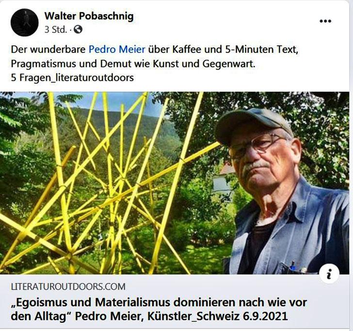 """Pedro Meier – Interview mit Walter Pobaschnig Wien – Literatur Outdoors – Worte sind Wege – """"Egoismus und Materialismus dominieren nach wie vor den Alltag"""" – Pedro Meier, Künstler, Schweiz, Schriftsteller – 6.9.2021 –  Blog: https://literaturoutdoors.com"""