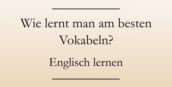 Englisch Lerntipps: Richtig Vokabeln lernen.