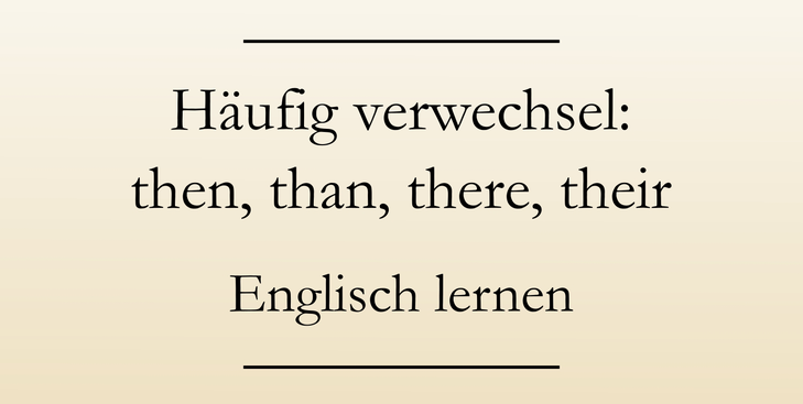 Englisch Grundwissen lernen: Then oder than, there, their, your, you're. #englischlernen