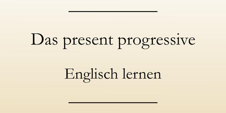 Verwendung present progressive, present continuous, im Englischen. Englisch lernen Zeitformen.