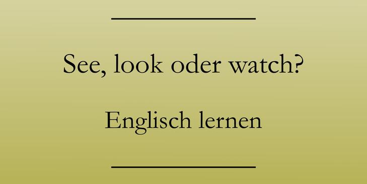 Englisch für Anfänger, see, look, watch. Englisch lernen.