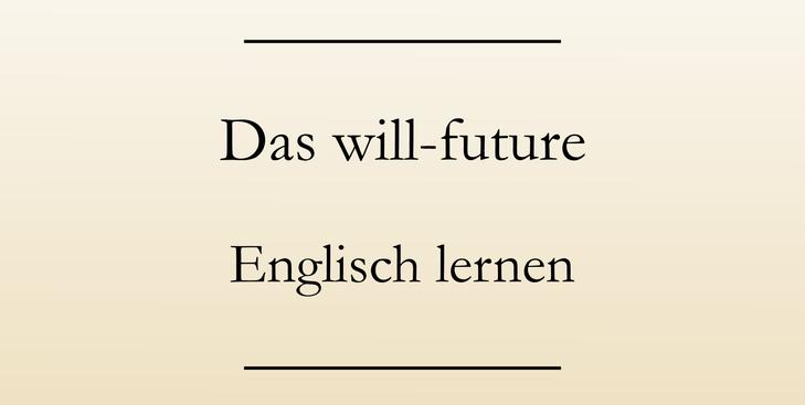 Englische Zeitformen lernen, will-future.