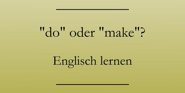 Englisch lernen: do oder make? Beispiele.