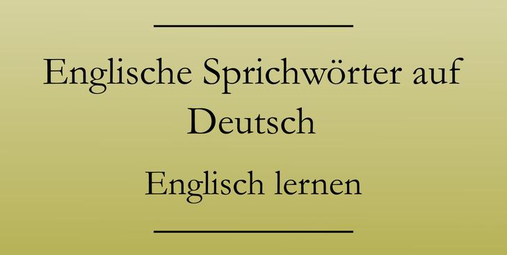Wichtige englische Sprichwörter