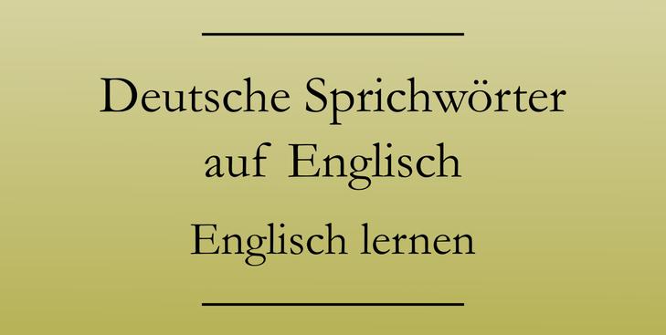 Deutsche Sprichwörter auf Englisch lernen. #englischlernen