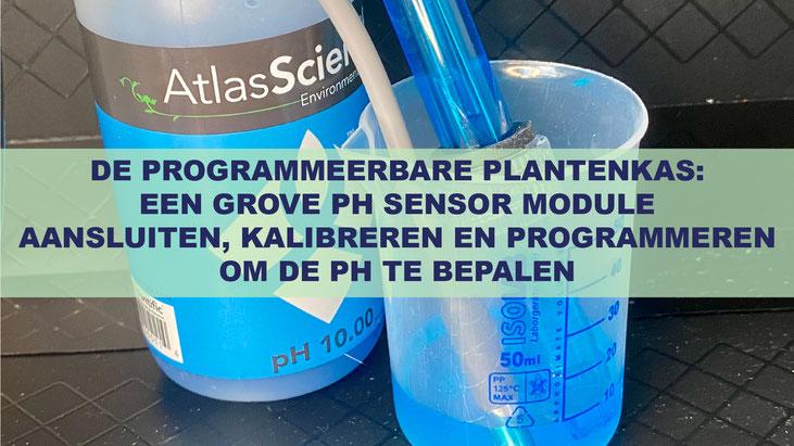 De Programmeerbare Plantenkas: Een Grove pH Sensor Module Aansluiten, Kalibreren En Programmeren Om De pH Te Bepalen