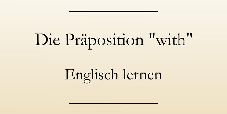 Englisch lernen: Die Praeposition with. #englischlernen