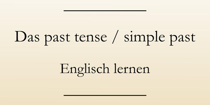Englische Zeitformen: Past tense, simple past.