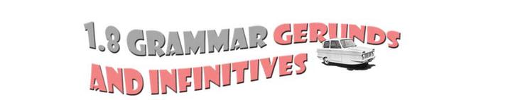 Section heading 1.8 Grammar gerunds and infinitives