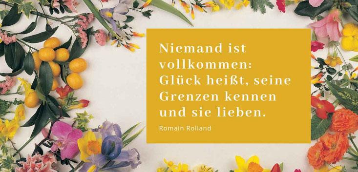 Niemand ist vollkommen. Glück heiss, seine Grenzen kennen und sie lieben. Romain Rolland