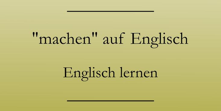 Machen auf Englisch. Englisch lernen. #englischlernen