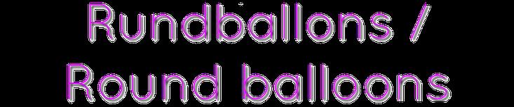 Rundballons - Round balloons