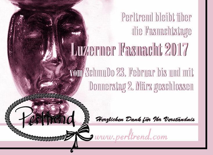 www.perltrend.com Öffnungszeiten Luzerner Fasnacht 2017