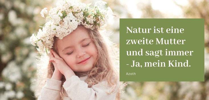 Natur ist eine zweite Mutter und sagt immer - Ja, mein Kind. Zitat Azoth Gastbeitrag von Ruby Nagel #Natur #Blog #Glück
