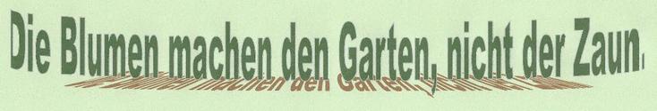 """Text: """"Die Blumen machen den Garten, nicht der Zaun."""" - erstellt mit WordArt und importiert"""
